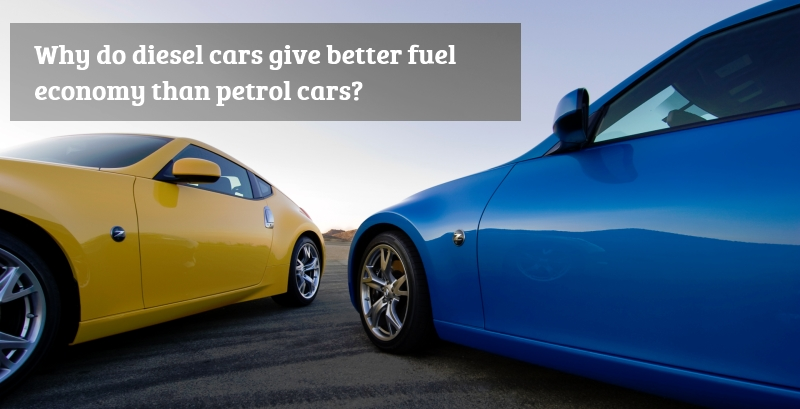 Why diesel cars give more mileage than petrol cars!
